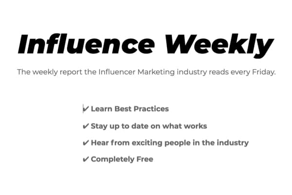 The weekly report the Influencer Marketing industry reads every Friday.
