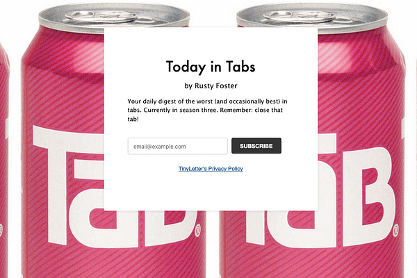 <p>Your daily digest of the worst (and occasionally best) in tabs. Currently in season three. Remember: close that tab!</p>