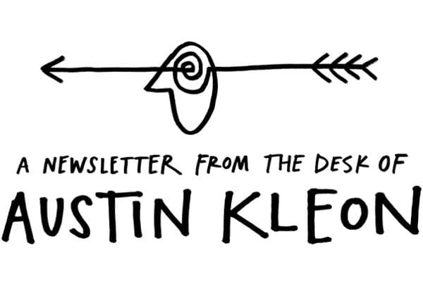 Every week Austin sends out a list of 10 things he thinks are worth sharing — new art, writing, and interesting links straight to your inbox.