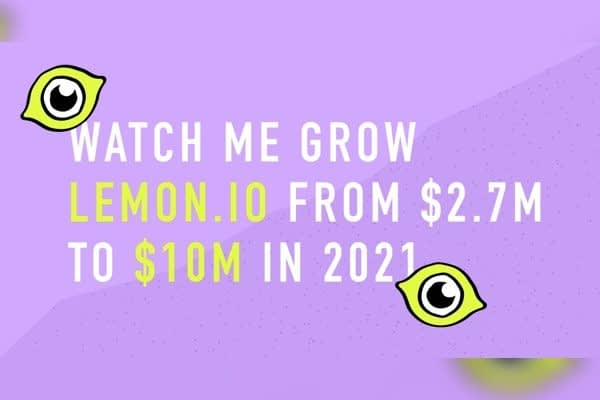 Watch me grow lemon.io from $2.73m to $10m in 2021.